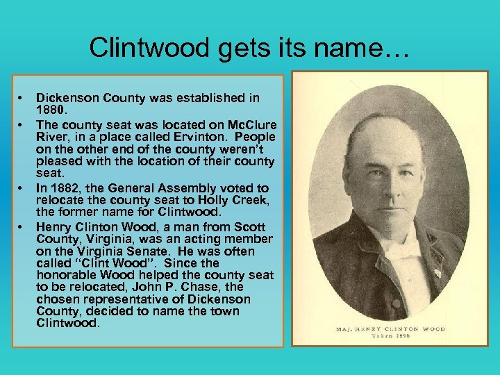 Clintwood gets its name… • • Dickenson County was established in 1880. The county