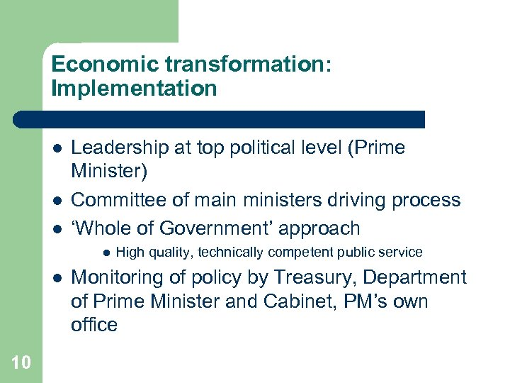 Economic transformation: Implementation l l l Leadership at top political level (Prime Minister) Committee
