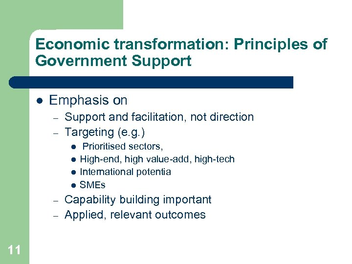 Economic transformation: Principles of Government Support l Emphasis on – – Support and facilitation,