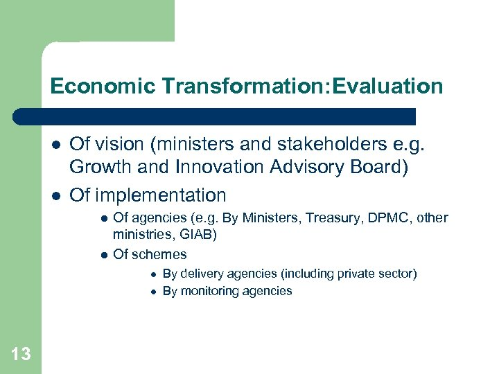 Economic Transformation: Evaluation l l Of vision (ministers and stakeholders e. g. Growth and