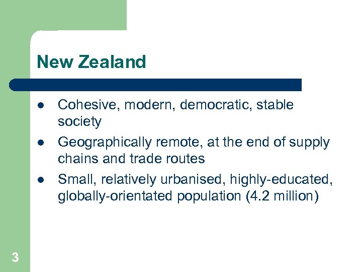 New Zealand l l l 3 Cohesive, modern, democratic, stable society Geographically remote, at