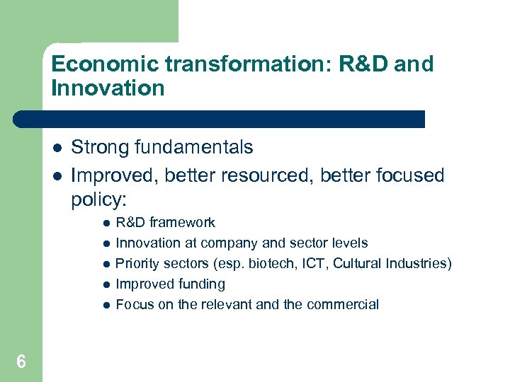 Economic transformation: R&D and Innovation l l Strong fundamentals Improved, better resourced, better focused
