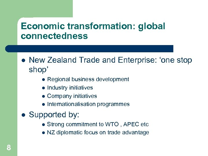 Economic transformation: global connectedness l New Zealand Trade and Enterprise: 'one stop shop' l