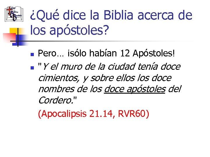 ¿Qué dice la Biblia acerca de los apóstoles? n n Pero… ¡sólo habían 12