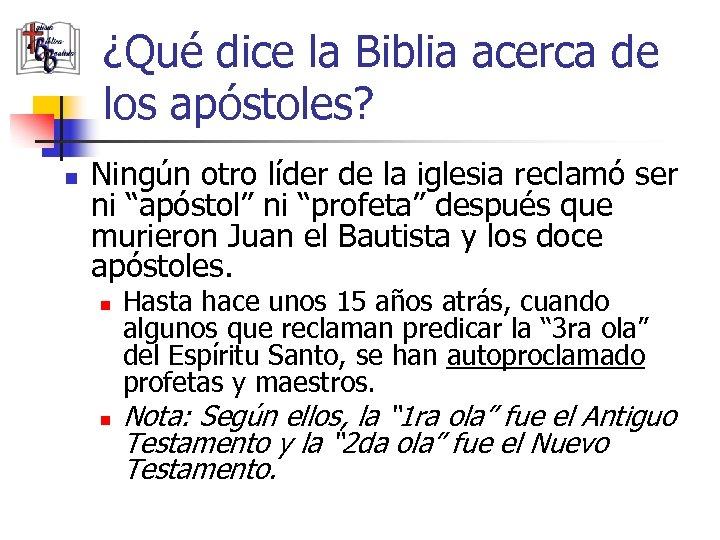 ¿Qué dice la Biblia acerca de los apóstoles? n Ningún otro líder de la