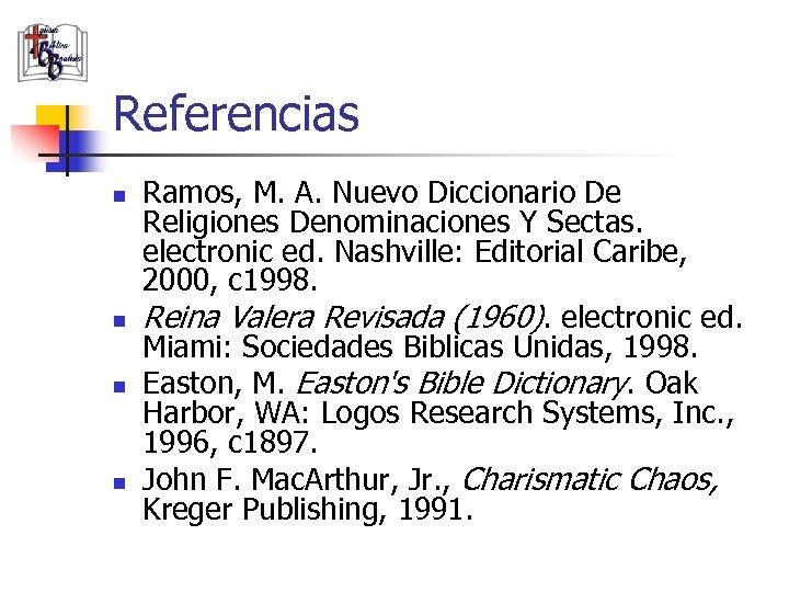 Referencias n n Ramos, M. A. Nuevo Diccionario De Religiones Denominaciones Y Sectas. electronic