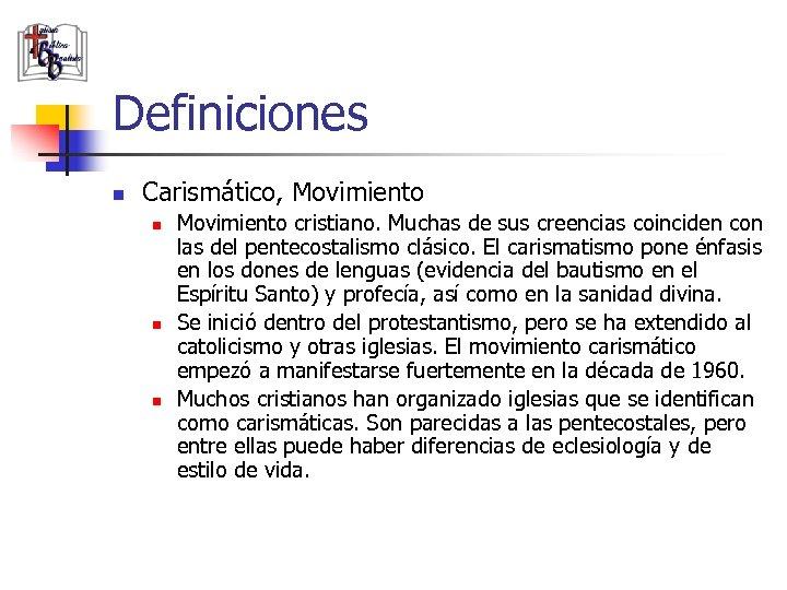 Definiciones n Carismático, Movimiento n n n Movimiento cristiano. Muchas de sus creencias coinciden