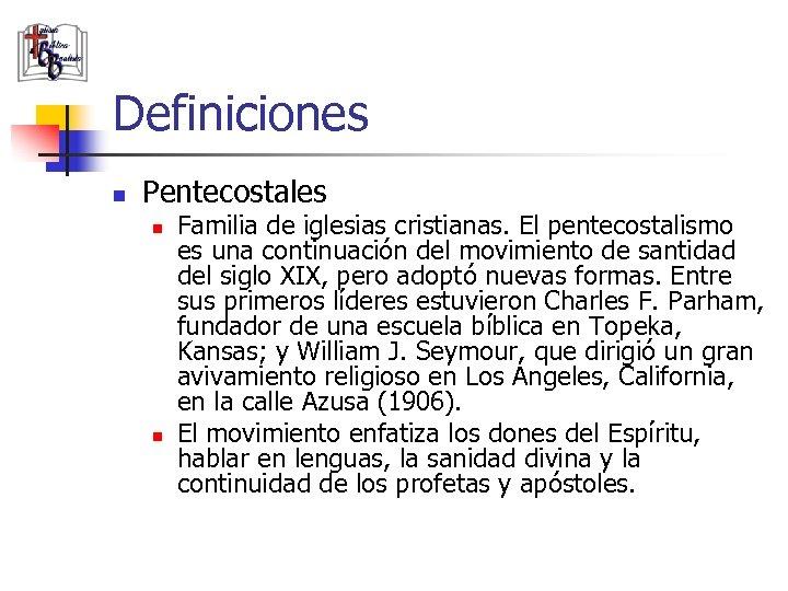 Definiciones n Pentecostales n n Familia de iglesias cristianas. El pentecostalismo es una continuación