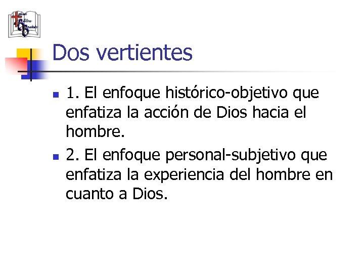 Dos vertientes n n 1. El enfoque histórico-objetivo que enfatiza la acción de Dios