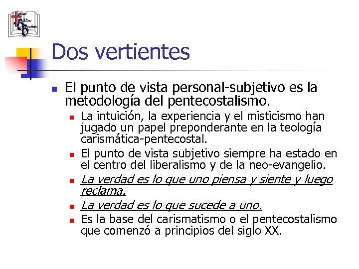 Dos vertientes n El punto de vista personal-subjetivo es la metodología del pentecostalismo. n