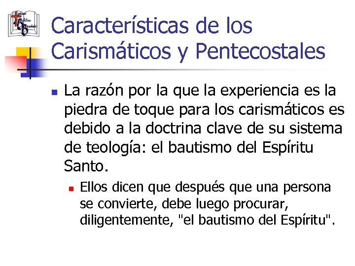 Características de los Carismáticos y Pentecostales n La razón por la que la experiencia