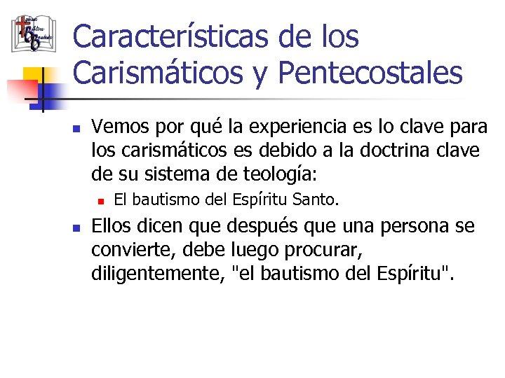 Características de los Carismáticos y Pentecostales n Vemos por qué la experiencia es lo