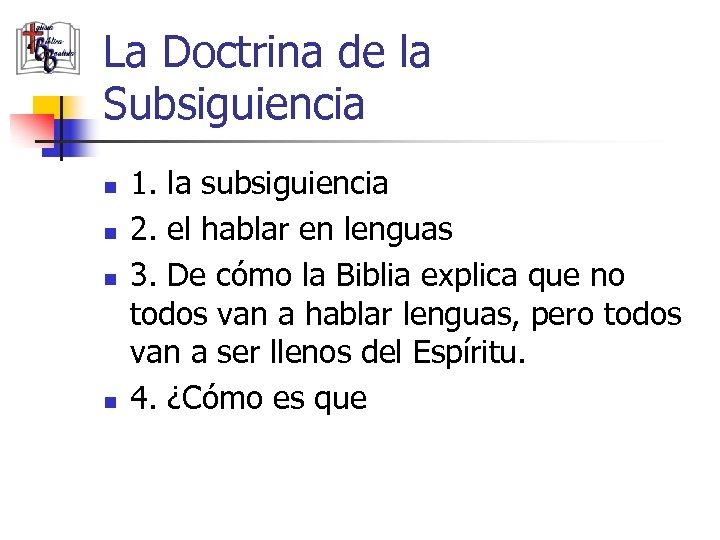 La Doctrina de la Subsiguiencia n n 1. la subsiguiencia 2. el hablar en