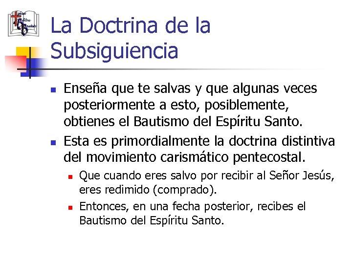 La Doctrina de la Subsiguiencia n n Enseña que te salvas y que algunas