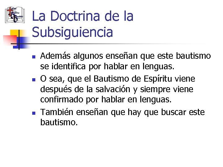 La Doctrina de la Subsiguiencia n n n Además algunos enseñan que este bautismo