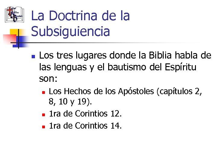 La Doctrina de la Subsiguiencia n Los tres lugares donde la Biblia habla de