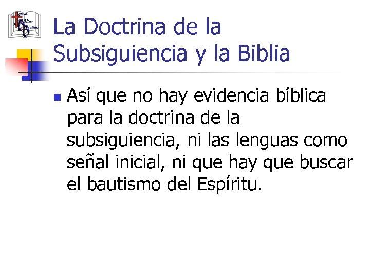 La Doctrina de la Subsiguiencia y la Biblia n Así que no hay evidencia