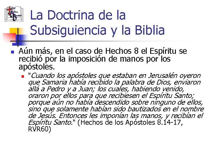 La Doctrina de la Subsiguiencia y la Biblia n Aún más, en el caso