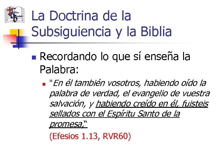 La Doctrina de la Subsiguiencia y la Biblia n Recordando lo que sí enseña