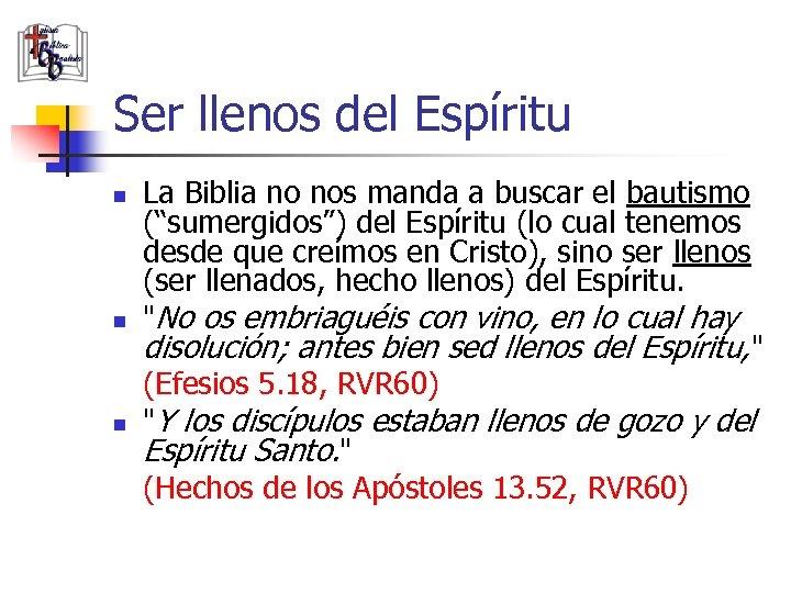 Ser llenos del Espíritu n n n La Biblia no nos manda a buscar