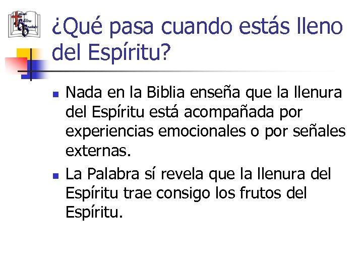 ¿Qué pasa cuando estás lleno del Espíritu? n n Nada en la Biblia enseña