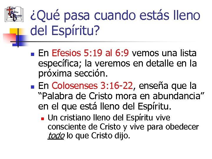 ¿Qué pasa cuando estás lleno del Espíritu? n n En Efesios 5: 19 al