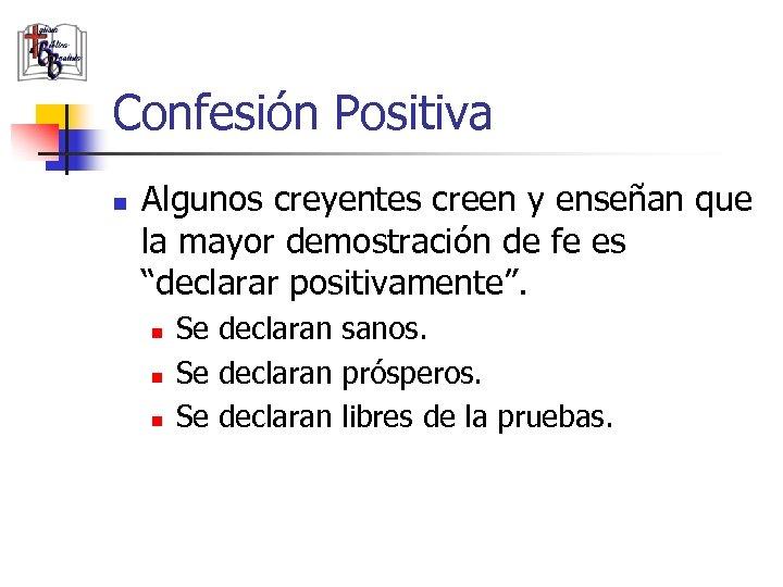 Confesión Positiva n Algunos creyentes creen y enseñan que la mayor demostración de fe
