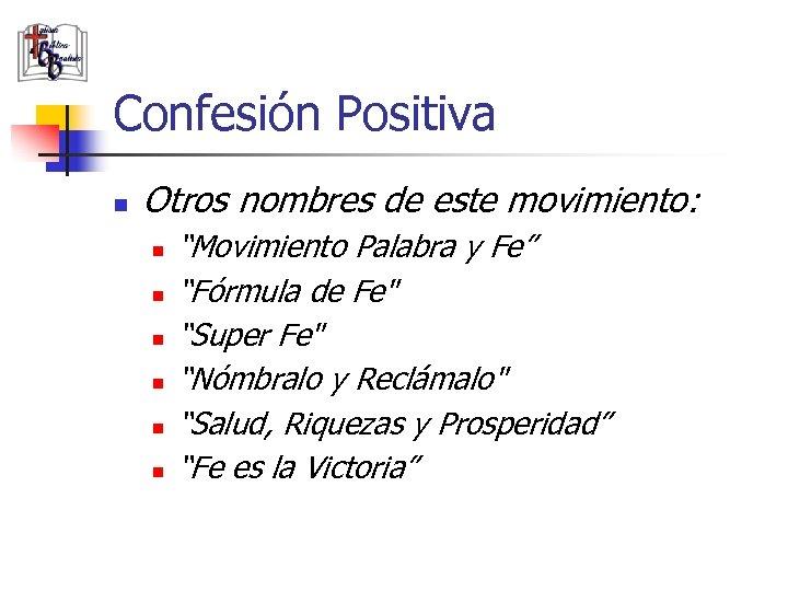 """Confesión Positiva n Otros nombres de este movimiento: n n n """"Movimiento Palabra y"""