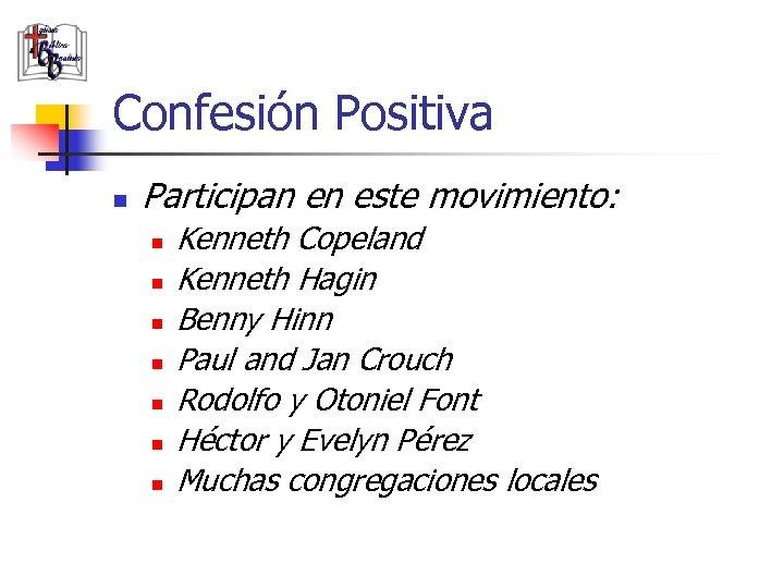 Confesión Positiva n Participan en este movimiento: n n n n Kenneth Copeland Kenneth
