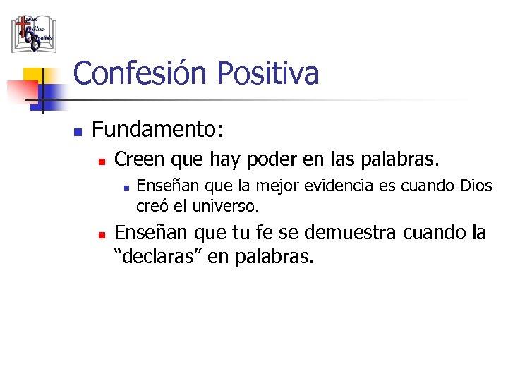 Confesión Positiva n Fundamento: n Creen que hay poder en las palabras. n n
