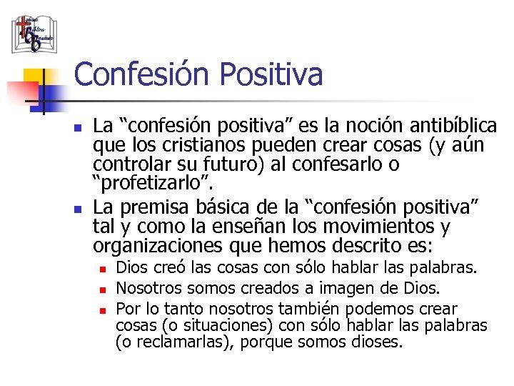 """Confesión Positiva n n La """"confesión positiva"""" es la noción antibíblica que los cristianos"""