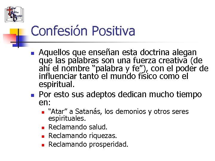 Confesión Positiva n n Aquellos que enseñan esta doctrina alegan que las palabras son