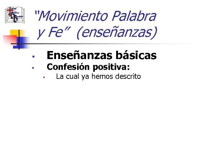 """""""Movimiento Palabra y Fe"""" (enseñanzas) Enseñanzas básicas § Confesión positiva: § § La cual"""