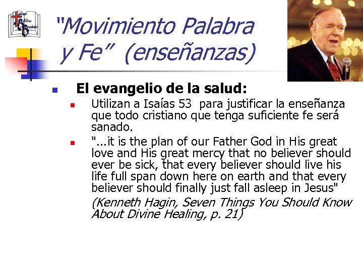 """""""Movimiento Palabra y Fe"""" (enseñanzas) El evangelio de la salud: n n n Utilizan"""