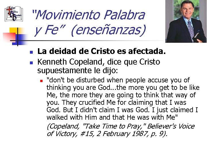 """""""Movimiento Palabra y Fe"""" (enseñanzas) n n La deidad de Cristo es afectada. Kenneth"""