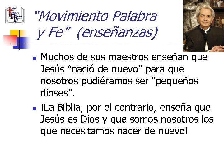 """""""Movimiento Palabra y Fe"""" (enseñanzas) n n Muchos de sus maestros enseñan que Jesús"""