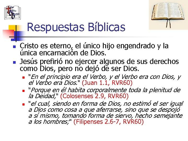 Respuestas Bíblicas n n Cristo es eterno, el único hijo engendrado y la única