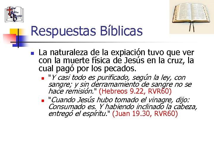 Respuestas Bíblicas n La naturaleza de la expiación tuvo que ver con la muerte