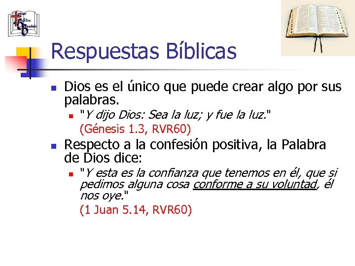 Respuestas Bíblicas n Dios es el único que puede crear algo por sus palabras.