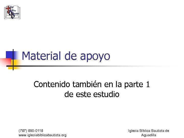 Material de apoyo Contenido también en la parte 1 de estudio (787) 890 -0118
