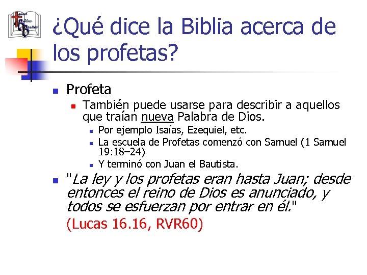 ¿Qué dice la Biblia acerca de los profetas? n Profeta n También puede usarse