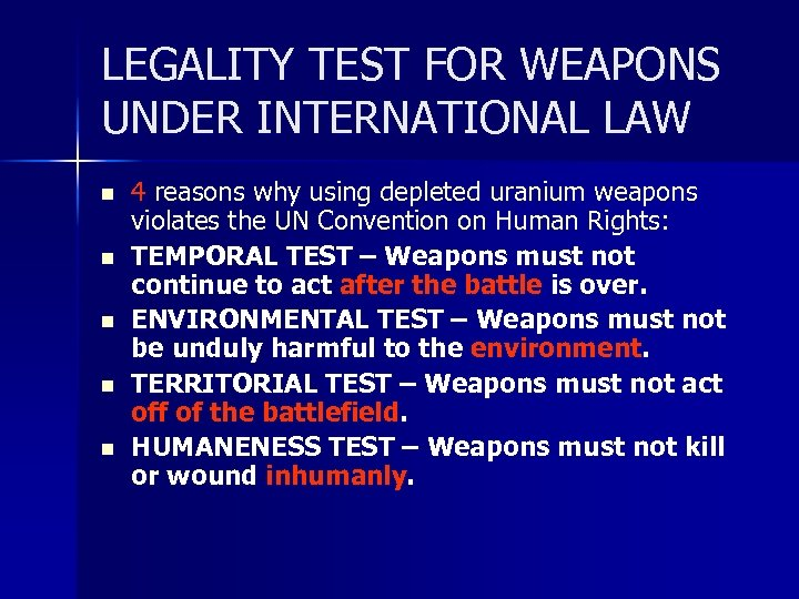 LEGALITY TEST FOR WEAPONS UNDER INTERNATIONAL LAW n n n 4 reasons why using