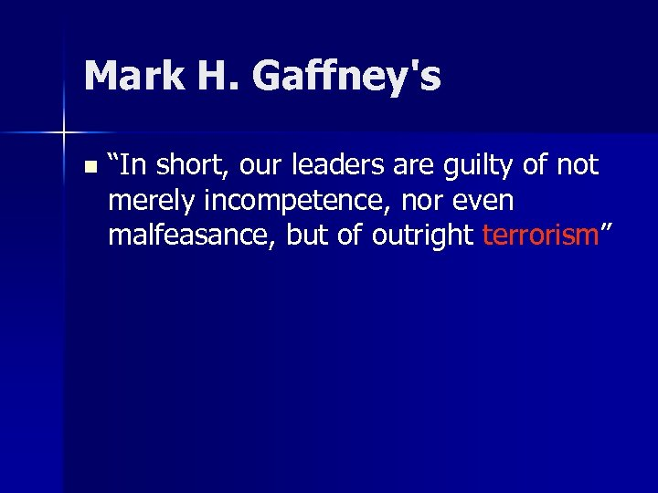 "Mark H. Gaffney's n ""In short, our leaders are guilty of not merely incompetence,"