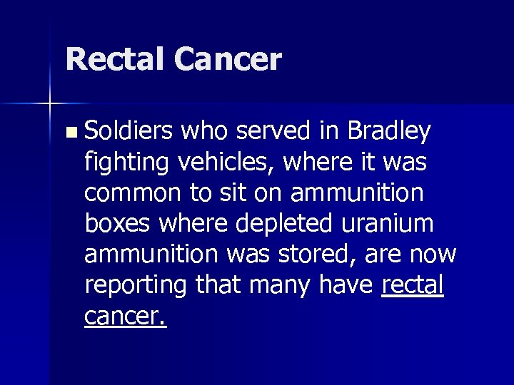 Rectal Cancer n Soldiers who served in Bradley fighting vehicles, where it was common
