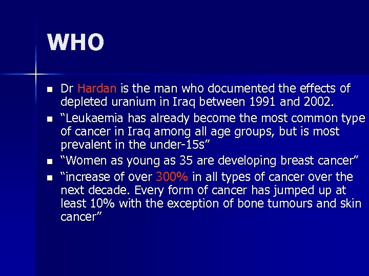 WHO n n Dr Hardan is the man who documented the effects of depleted