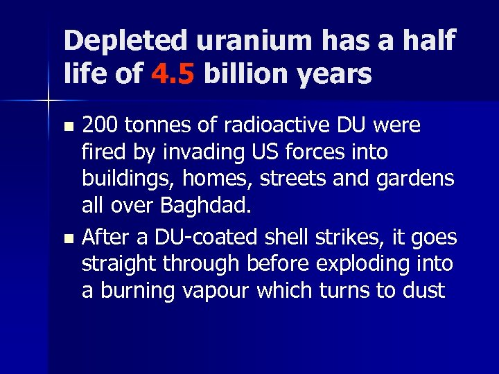 Depleted uranium has a half life of 4. 5 billion years 200 tonnes of