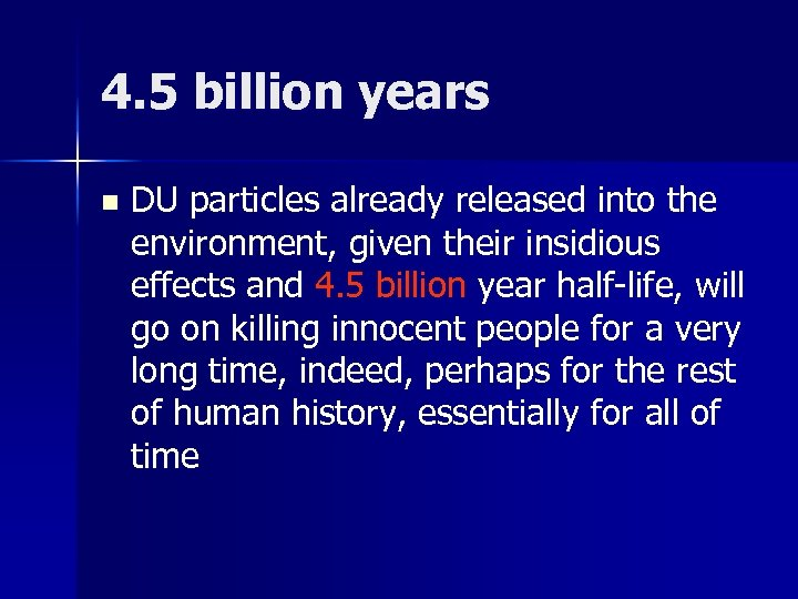 4. 5 billion years n DU particles already released into the environment, given their