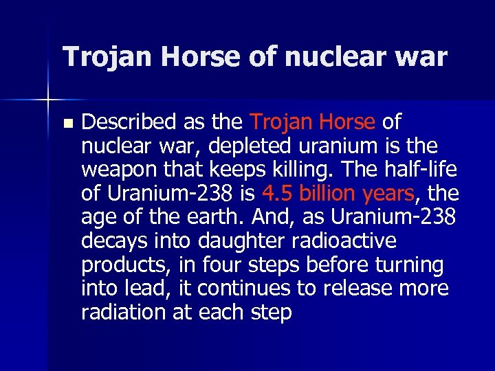 Trojan Horse of nuclear war n Described as the Trojan Horse of nuclear war,