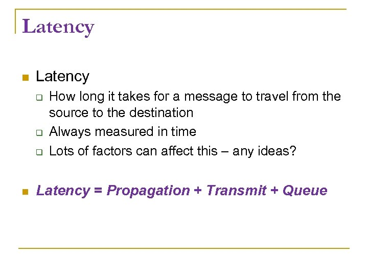 Latency How long it takes for a message to travel from the source to