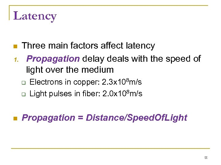 Latency Three main factors affect latency 1. Propagation delay deals with the speed of